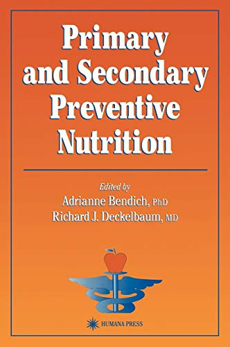 Primary and Secondary Preventive Nutrition (Hardback): Adrianne Bendich, Richard J. Deckelbaum