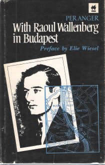 With Raoul Wallenberg in Budapest: Memories of: Per Anger