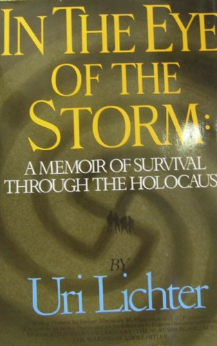 In the Eye of the Storm: A Memoir of Survival Through the Holocaust: Lichter, Uri