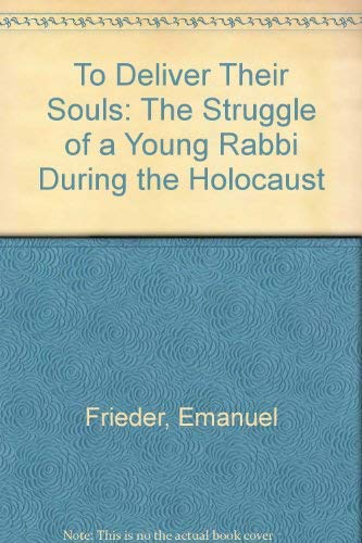 9780896041448: To Deliver Their Souls: The Struggle of a Young Rabbi During the Holocaust