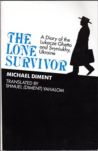 9780896041523: The Lone Survivor: A Diary of the Lukacze Ghetto and Svyniukhy, Ukraine