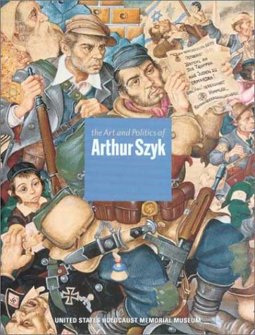 The Art and Politics of Arthur Szyk: Szyk, Arthur; Luckert, Steven