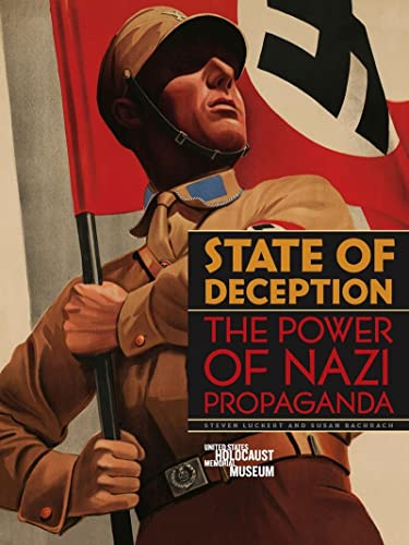 State of Deception: The Power of Nazi Propaganda: Susan Bachrach, Steven Luckert