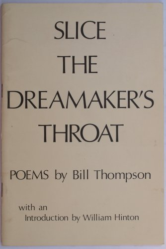 Slice the Dreamaker's Throat. Poems By Bill Thompson: Thompson, Bill. (Introduction by William...