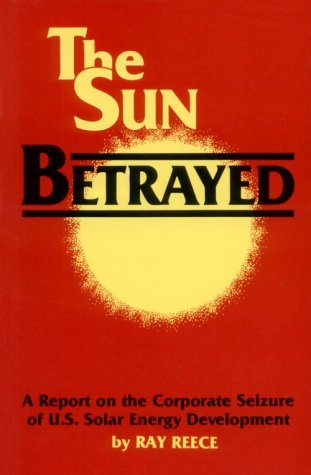 9780896080713: The Sun Betrayed: A Report on the Corporate Seizure of U.S. Solar Energy Development