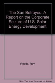 9780896080720: The Sun Betrayed: A Report on the Corporate Seizure of U.S. Solar Energy Development