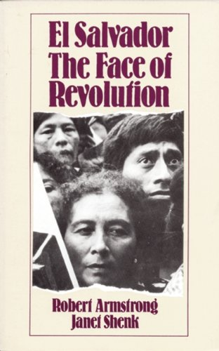 El Salvador: The Face of Revolution: Armstrong, Robert, Shenk, Janet