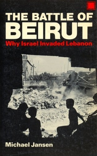 9780896081734: The Battle of Beirut: Why Israel Invaded Lebanon