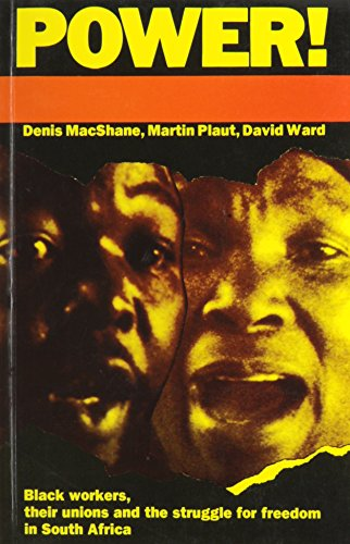 Power!: Black workers, their unions and the struggle for freedom in South Africa: Denis MacShane