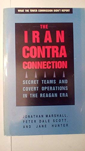 The Iran-Contra Connection: Secret Teams and Covert: Marshall, Jonathan; Scott,