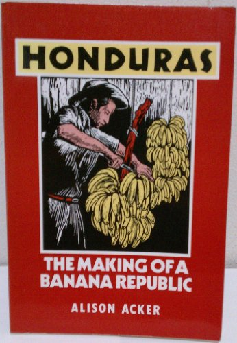 9780896083363: Honduras: The Making of a Banana Republic