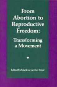 From Abortion to Reproductive Freedom: Transforming a: M. G. Fried