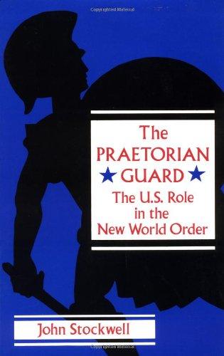 9780896083950: The Praetorian Guard: The U.S. Role in the New World Order