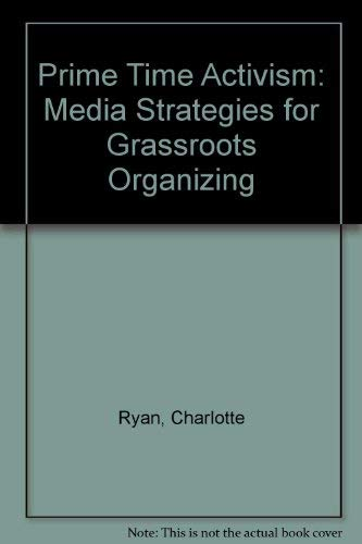 9780896084025: Prime Time Activism: Media Strategies for Grassroots Organizing