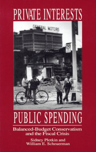 Private Interests, Public Spending: Balanced-Budget Conservatism and the Fiscal Crisis