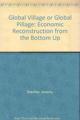 Global Village or Global Pillage: Economic Reconstruction: Brecher, Jeremy, Costello,