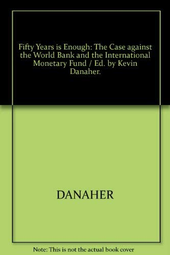 9780896084964: Fifty Years is Enough: The Case Against the World Bank and the International Monetary Fund