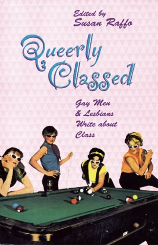 Queerly Classed: Gay Man & Lesbians Write About Class: Susan Raffo (Editor)