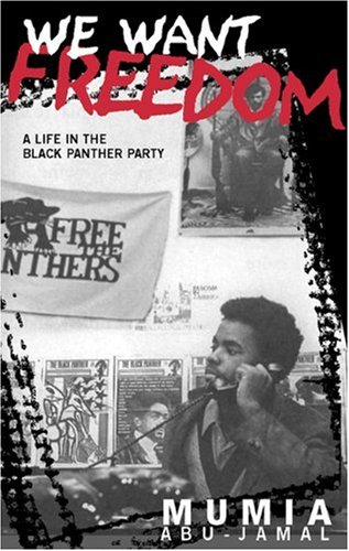 We Want Freedom A Life in the Black Panther Party: Abu-Jamal, Mumia & Kathleen Cleaver