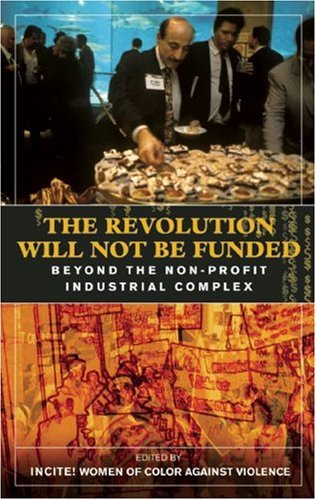 9780896087668: The Revolution Will Not Be Funded: Beyond the Non-Profit Industrial Complex