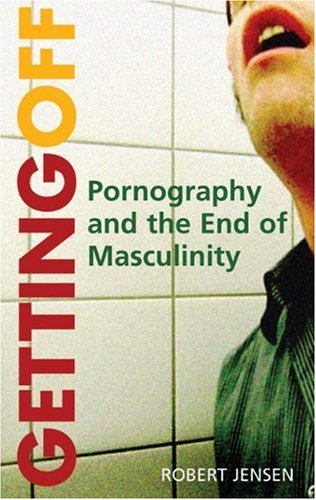 9780896087767: Getting Off: Pornography and the End of Masculinity