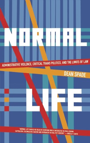 Normal Life: Administrative Violence, Critical Trans Politics and the Limits of Law: Spade, Dean