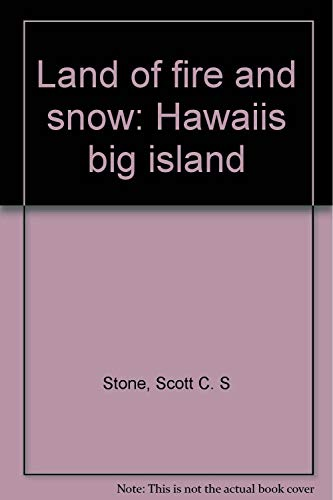 Land of Fire and Snow: Hawaii's Big: Stone, Scott C.
