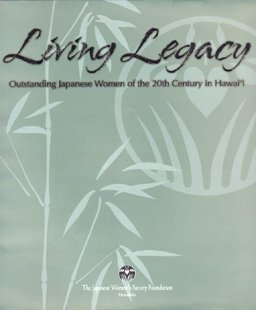 Living Legacy: Outstanding Japanese Women of the 20th Century in Hawaii (0896101746) by Scott C.S. Stone