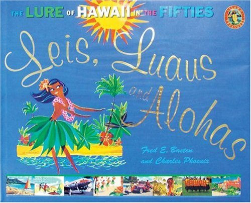 9780896103979: Leis, Luaus and Alohas: The Lure of Hawaii in the Fifties (Island Treasures)