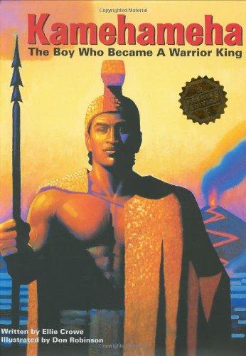 Kamehameha: The Boy Who Became a Warrior: Ellie Crowe