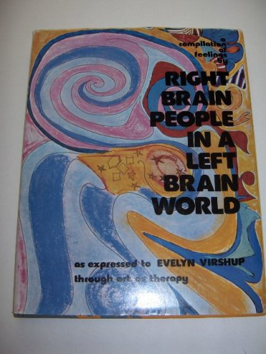A Compilation of Feelings by Right Brain People in a Left Brain World: As Expressed to Evelyn ...