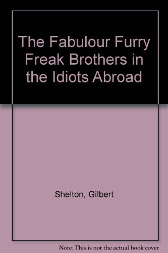 The Fabulous Furry Freak Brothers in The Idiots Abroad (9780896200913) by Gilbert Shelton; Paul Mavrides