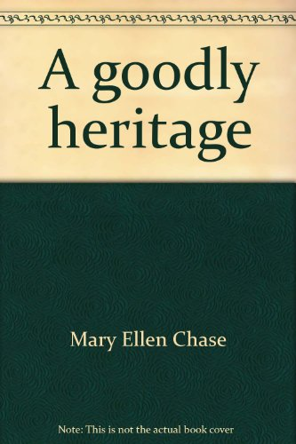 A goodly heritage: Chase, Mary Ellen