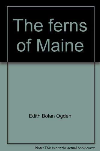 The ferns of Maine: Ogden, Edith Bolan