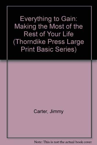 Everything to Gain: Making the Most of the Rest of Your Life (Thorndike Press Large Print Basic Series) (089621124X) by Carter, Jimmy; Carter, Rosalynn