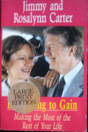 Everything to Gain: Making the Most of the Rest of Your Life (0896212025) by Jimmy Carter; Rosalynn Carter