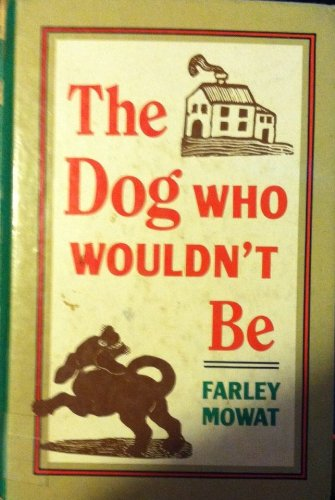 The dog who wouldn't be (9780896213234) by Farley Mowat