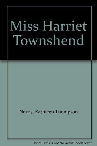 Miss Harriet Townshend: Kathleen Thompson Norris