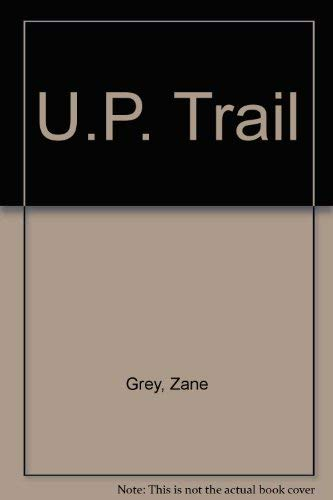 U.P. Trail: Zane Grey