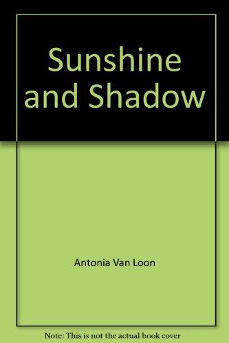 Sunshine and Shadow: Van-Loon, Antonia