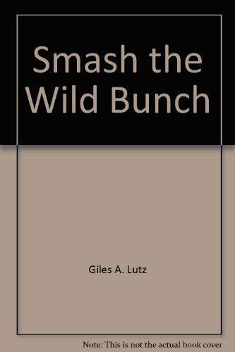 9780896214088: Smash the wild bunch