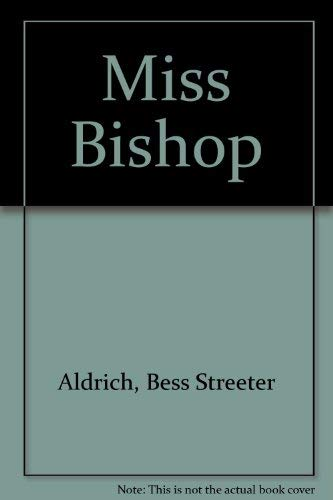 Miss Bishop: Aldrich, Bess Streeter