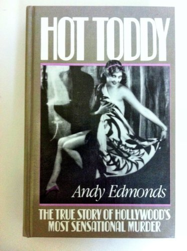 Hot Toddy: The True Story of Hollywood's: Edmonds, Andy