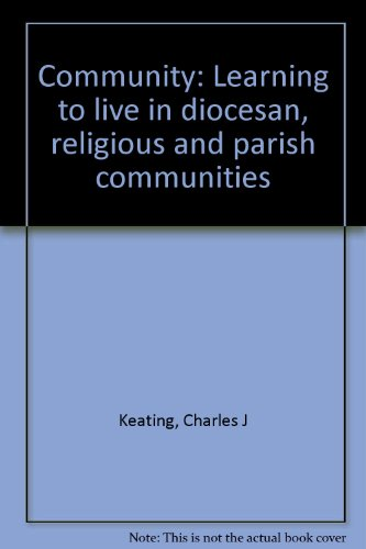 Community: Learning to live in diocesan, religious and parish communities: Keating, Charles J