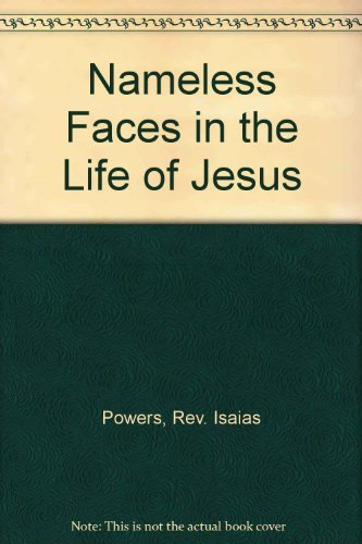 Nameless Faces in the Life of Jesus (17 Gospel Meditations): Powers, Rev. Isaias