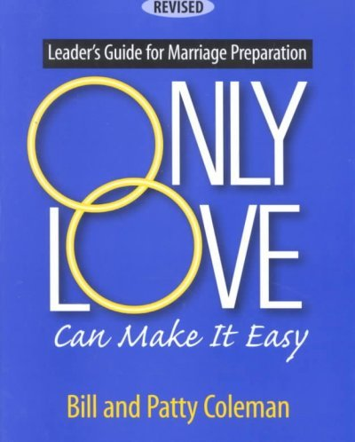 Only Love Can Make It Easy: Leader's Guide for Marriage Preparation (B-2): Coleman, Bill, ...