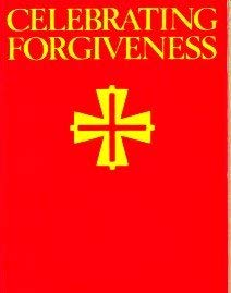 Celebrating Forgiveness : 15 Penance Celebrations: William J. Koplik; Joan Brady