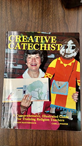 Creative Catechist: A Comprehensive Illustrated Guide for: Manternach, Janaan; Pfeifer,