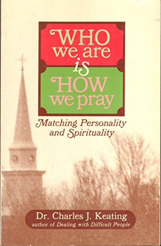 Who We Are Is How We Pray: Matching Personality and Spirituality: Keating, Charles J.