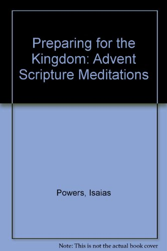 Preparing for the Kingdom: Advent Scripture Meditations (0896223493) by Isaias Powers